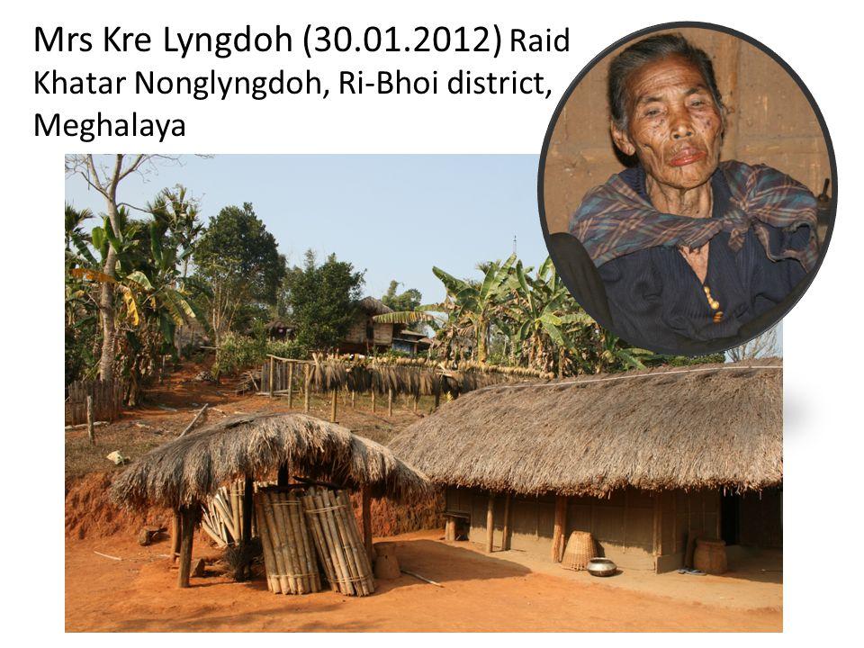 Mrs Kre Lyngdoh (30.01.2012) Raid Khatar Nonglyngdoh, Ri-Bhoi district, Meghalaya