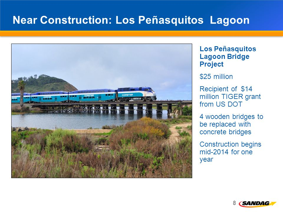 Near Construction: Los Peñasquitos Lagoon 8 Los Peñasquitos Lagoon Bridge Project $25 million Recipient of $14 million TIGER grant from US DOT 4 wooden bridges to be replaced with concrete bridges Construction begins mid-2014 for one year