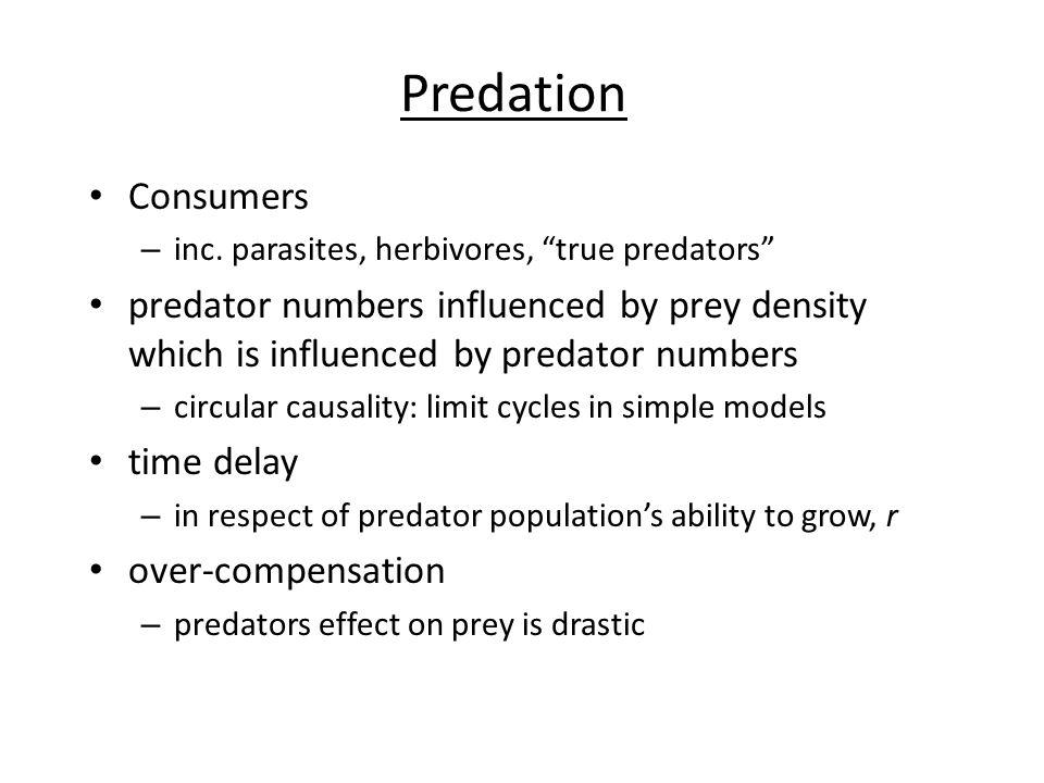 "Predation Consumers – inc. parasites, herbivores, ""true predators"" predator numbers influenced by prey density which is influenced by predator numbers"