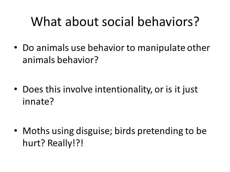 What about social behaviors. Do animals use behavior to manipulate other animals behavior.