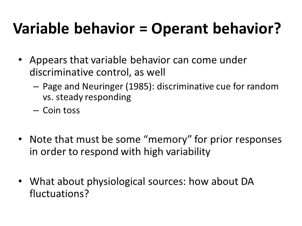 Variable behavior = Operant behavior.
