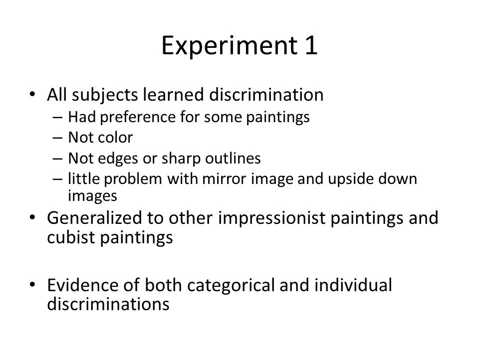 Experiment 1 All subjects learned discrimination – Had preference for some paintings – Not color – Not edges or sharp outlines – little problem with m