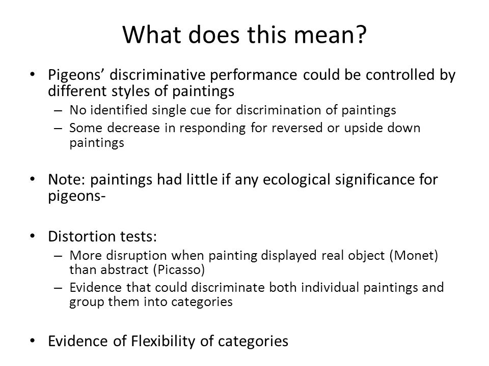 What does this mean? Pigeons' discriminative performance could be controlled by different styles of paintings – No identified single cue for discrimin
