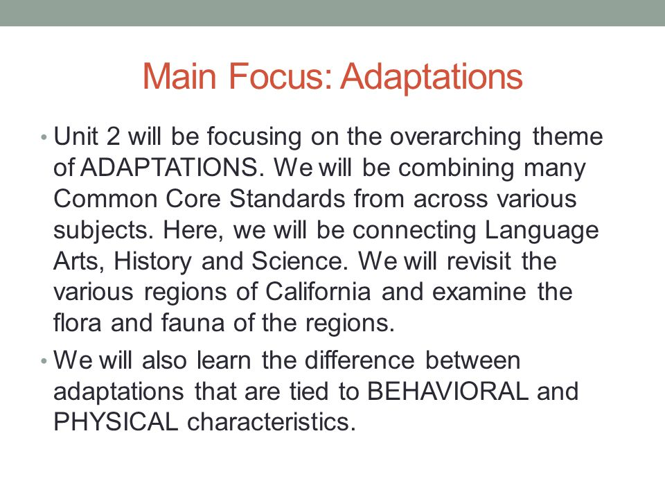 Main Focus: Adaptations Unit 2 will be focusing on the overarching theme of ADAPTATIONS. We will be combining many Common Core Standards from across v