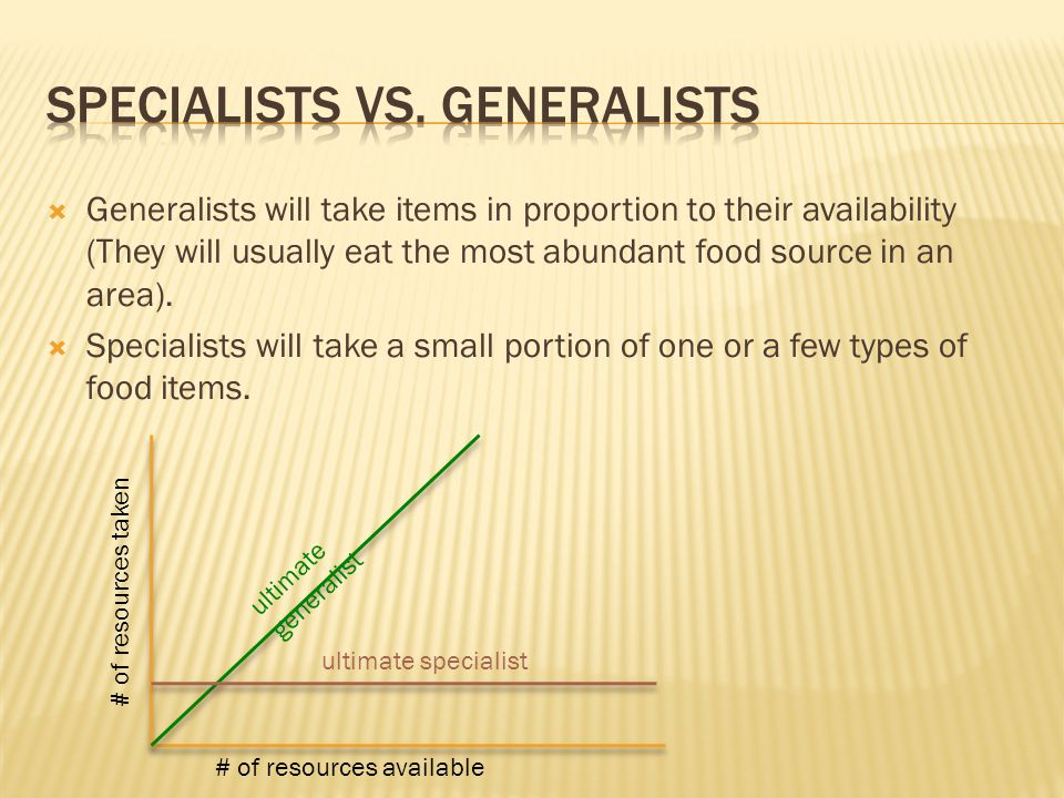  Generalists will take items in proportion to their availability (They will usually eat the most abundant food source in an area).