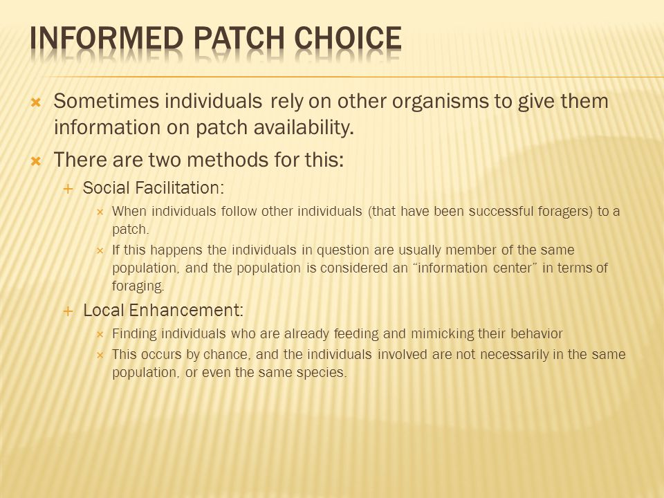  Sometimes individuals rely on other organisms to give them information on patch availability.