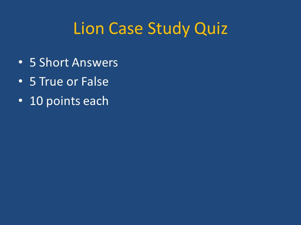 Lion Case Study Quiz 5 Short Answers 5 True or False 10 points each