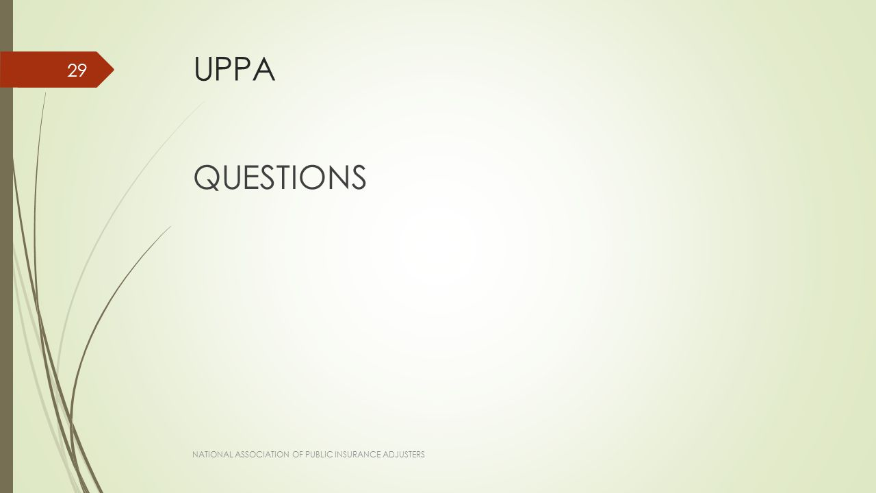 UPPA QUESTIONS NATIONAL ASSOCIATION OF PUBLIC INSURANCE ADJUSTERS 29