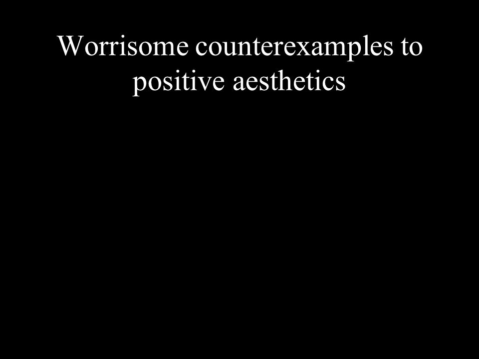 Worrisome counterexamples to positive aesthetics
