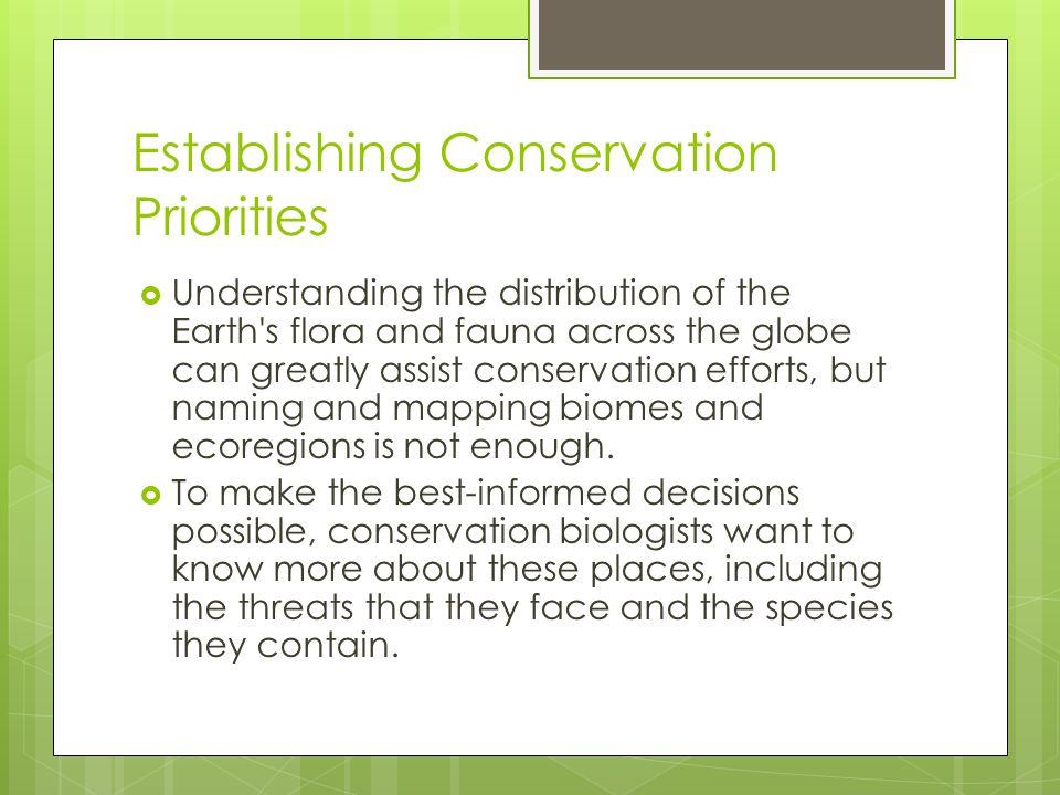 Establishing Conservation Priorities  Understanding the distribution of the Earth's flora and fauna across the globe can greatly assist conservation