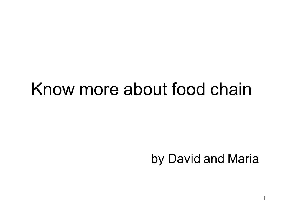 1 Know more about food chain by David and Maria