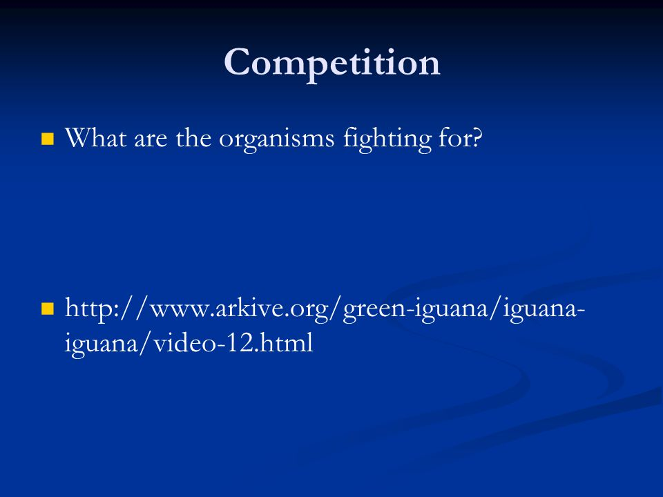 Competition What are the organisms fighting for.