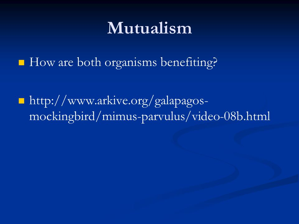 Mutualism How are both organisms benefiting? http://www.arkive.org/galapagos- mockingbird/mimus-parvulus/video-08b.html