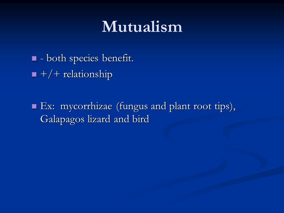 Mutualism - both species benefit.- both species benefit.