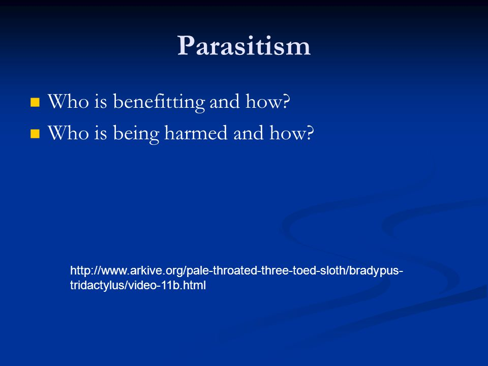 Parasitism Who is benefitting and how.Who is being harmed and how.