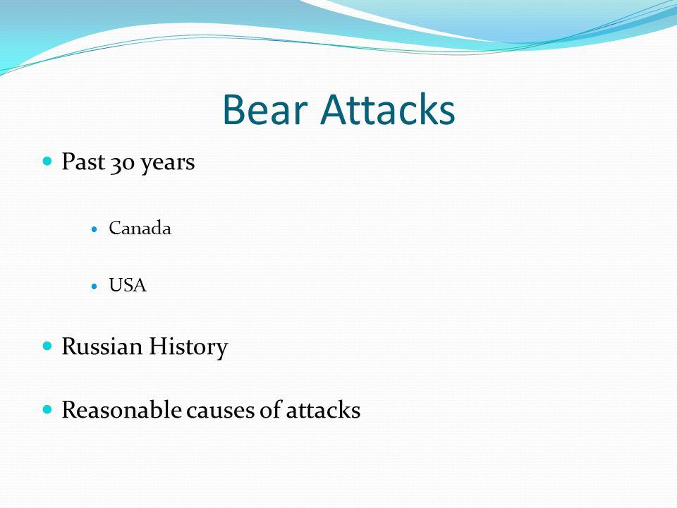 Bear Attacks Past 30 years Canada USA Russian History Reasonable causes of attacks