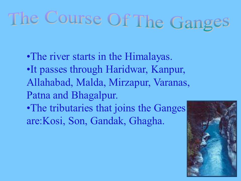 The river starts in the Himalayas.