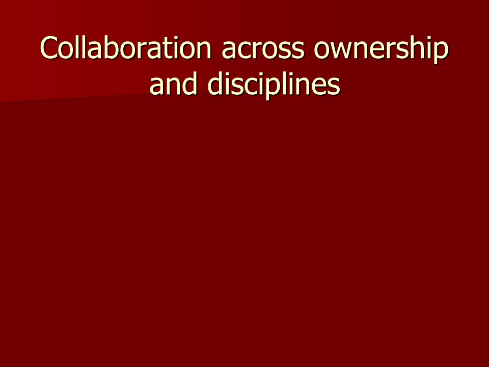Collaboration across ownership and disciplines