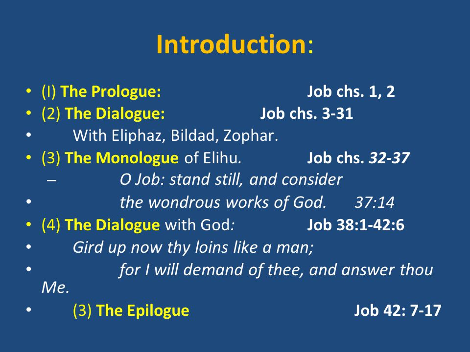 Introduction: (I) The Prologue:Job chs. 1, 2 (2) The Dialogue:Job chs. 3-31 With Eliphaz, Bildad, Zophar. (3) The Monologue of Elihu.Job chs. 32-37 –