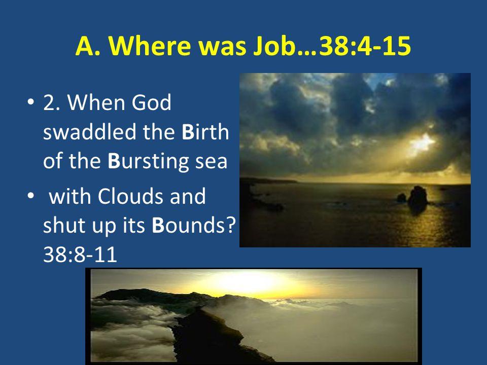 A.Where was Job…38:4-15 3.