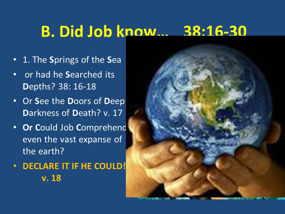 B. Did Job know…38:16-30 1. The Springs of the Sea or had he Searched its Depths.
