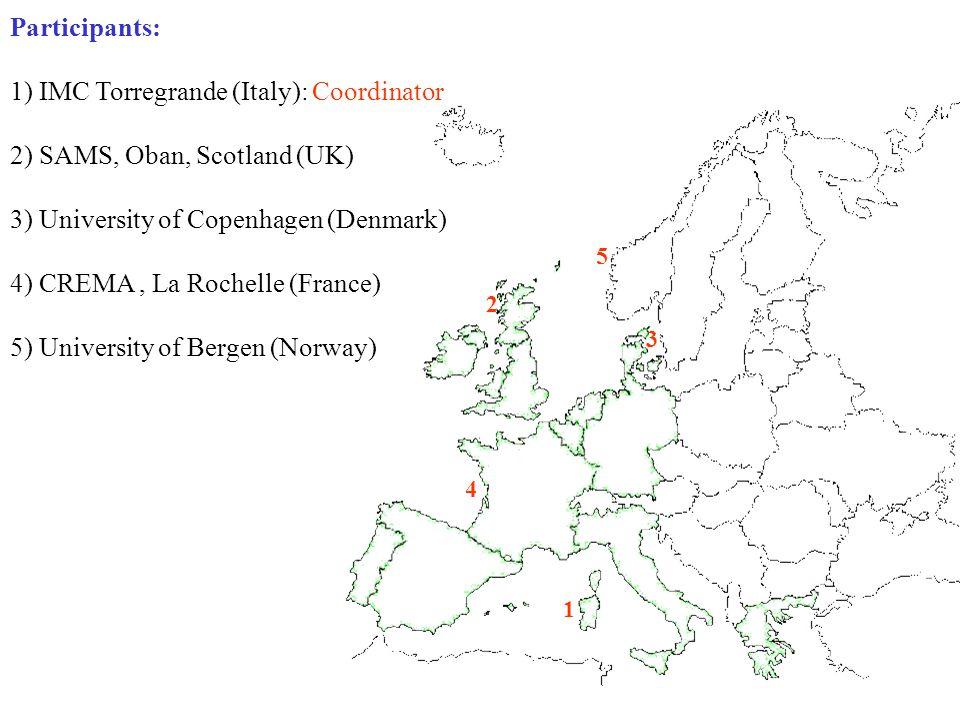 Participants: 1) IMC Torregrande (Italy): Coordinator 2) SAMS, Oban, Scotland (UK) 3) University of Copenhagen (Denmark) 4) CREMA, La Rochelle (France) 5) University of Bergen (Norway) 1 2 3 4 5