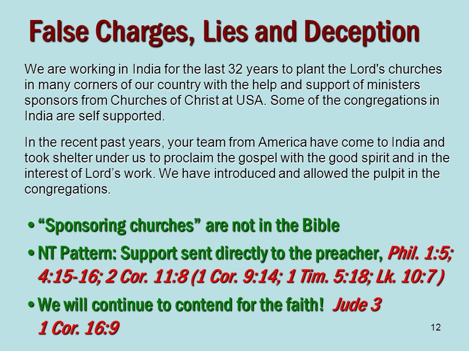12 False Charges, Lies and Deception We are working in India for the last 32 years to plant the Lord s churches in many corners of our country with the help and support of ministers sponsors from Churches of Christ at USA.