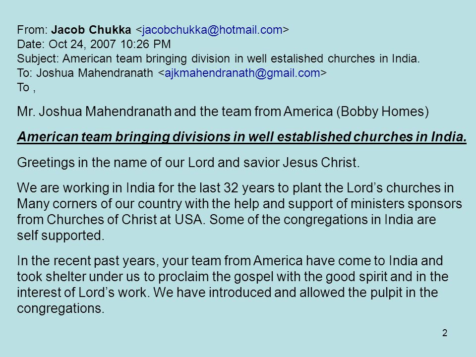 2 From: Jacob Chukka Date: Oct 24, 2007 10:26 PM Subject: American team bringing division in well estalished churches in India.