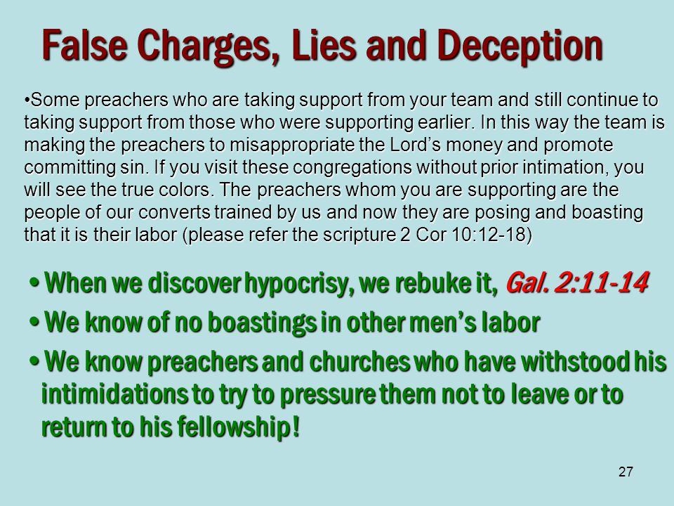 27 False Charges, Lies and Deception Some preachers who are taking support from your team and still continue to taking support from those who were supporting earlier.