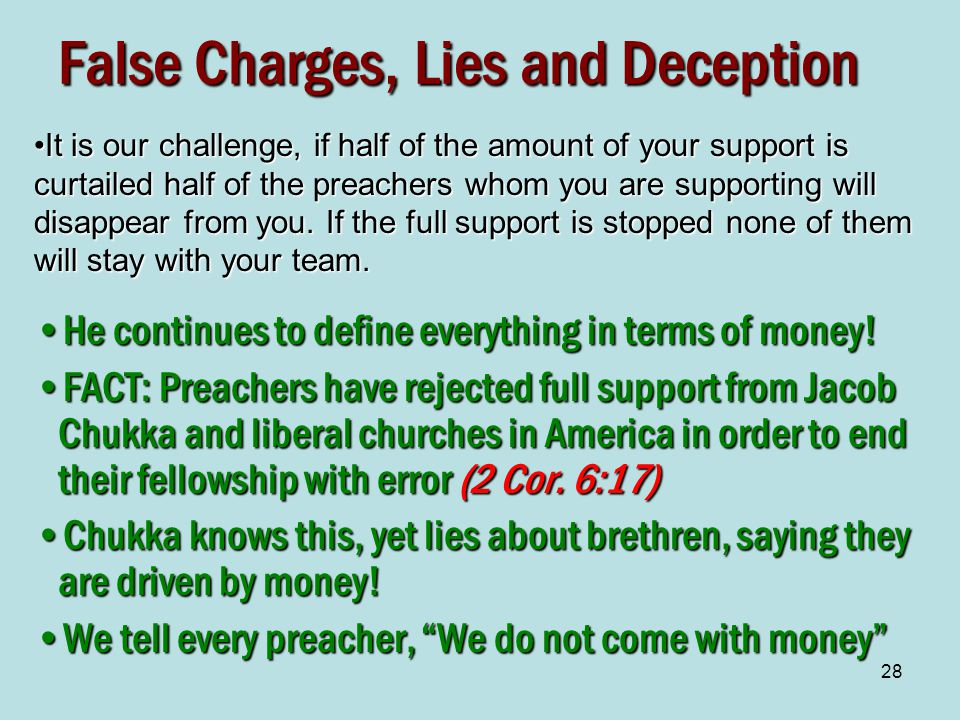 28 False Charges, Lies and Deception It is our challenge, if half of the amount of your support is curtailed half of the preachers whom you are supporting will disappear from you.