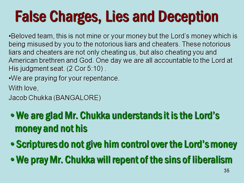 35 False Charges, Lies and Deception Beloved team, this is not mine or your money but the Lord's money which is being misused by you to the notorious liars and cheaters.