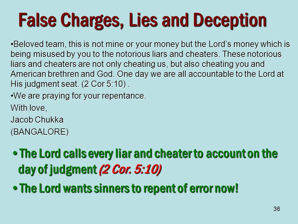 36 False Charges, Lies and Deception Beloved team, this is not mine or your money but the Lord's money which is being misused by you to the notorious liars and cheaters.