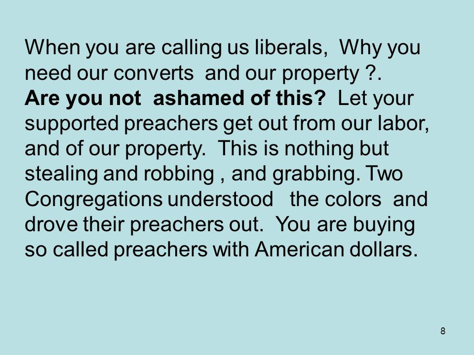 8 When you are calling us liberals, Why you need our converts and our property .