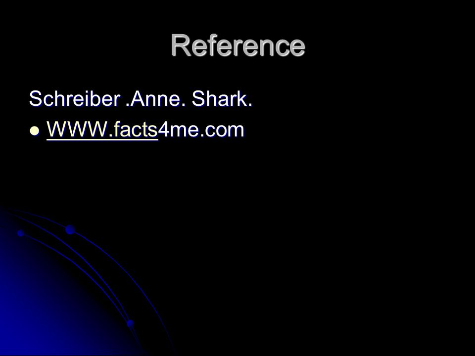Reference Schreiber.Anne. Shark. WWW.facts4me.com WWW.facts4me.com WWW.facts