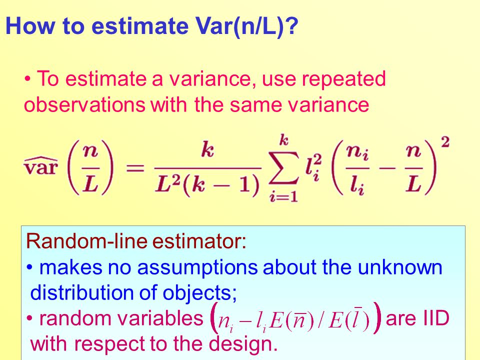 To estimate a variance, use repeated observations with the same variance Random-line estimator: makes no assumptions about the unknown distribution of objects; random variables are IID with respect to the design.