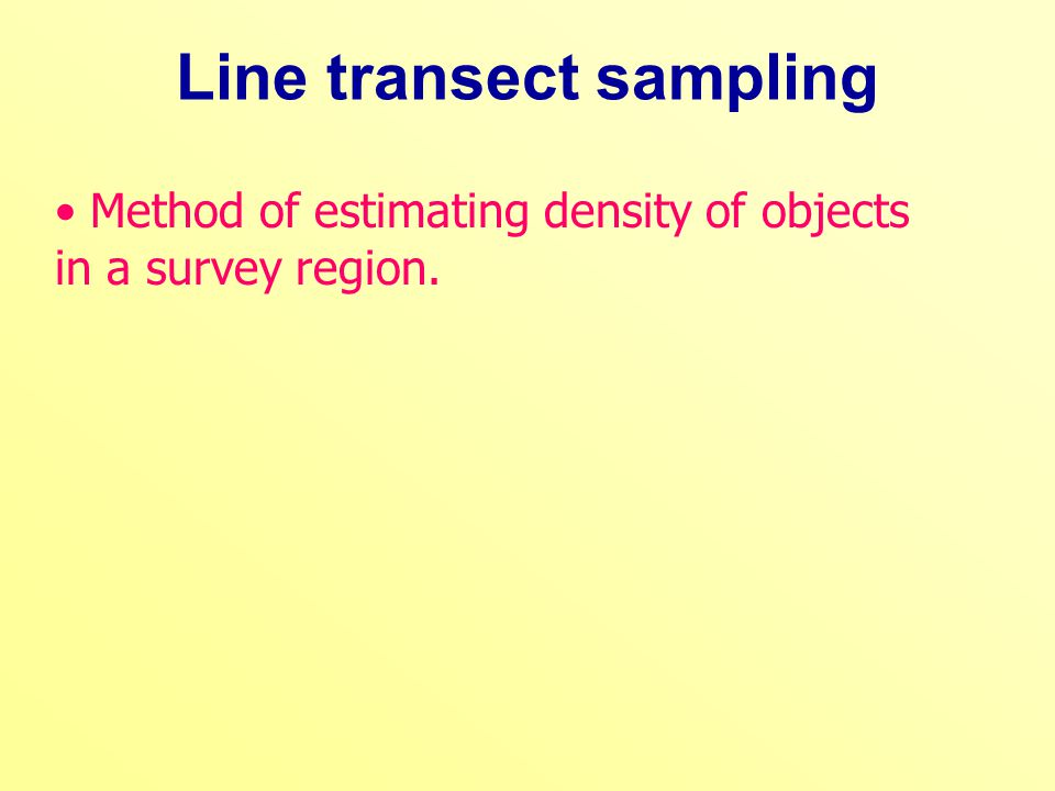 Method of estimating density of objects in a survey region. Line transect sampling