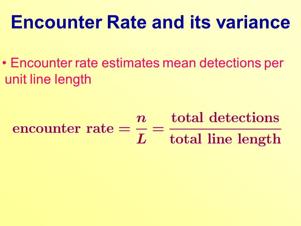 Encounter rate estimates mean detections per unit line length Encounter Rate and its variance