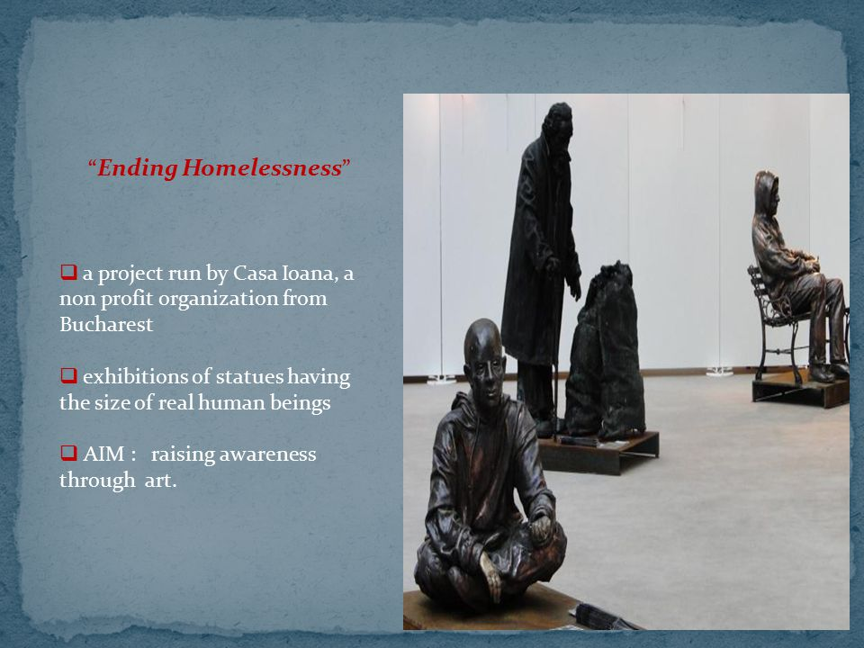 """"""" Ending Homelessness """"  a project run by Casa Ioana, a non profit organization from Bucharest  exhibitions of statues having the size of real human"""