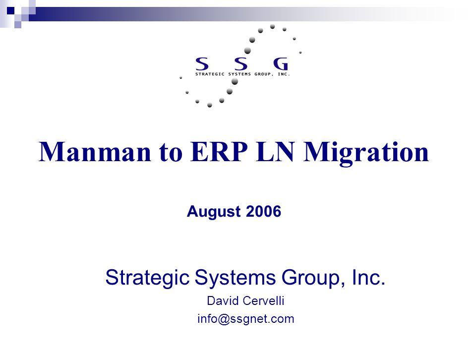 Manman to ERP LN Migration August 2006 Strategic Systems Group, Inc. David Cervelli info@ssgnet.com