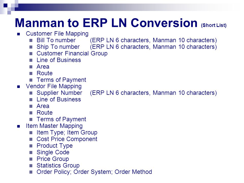 Manman to ERP LN Conversion (Short List) Customer File Mapping Bill To number(ERP LN 6 characters, Manman 10 characters) Ship To number (ERP LN 6 char
