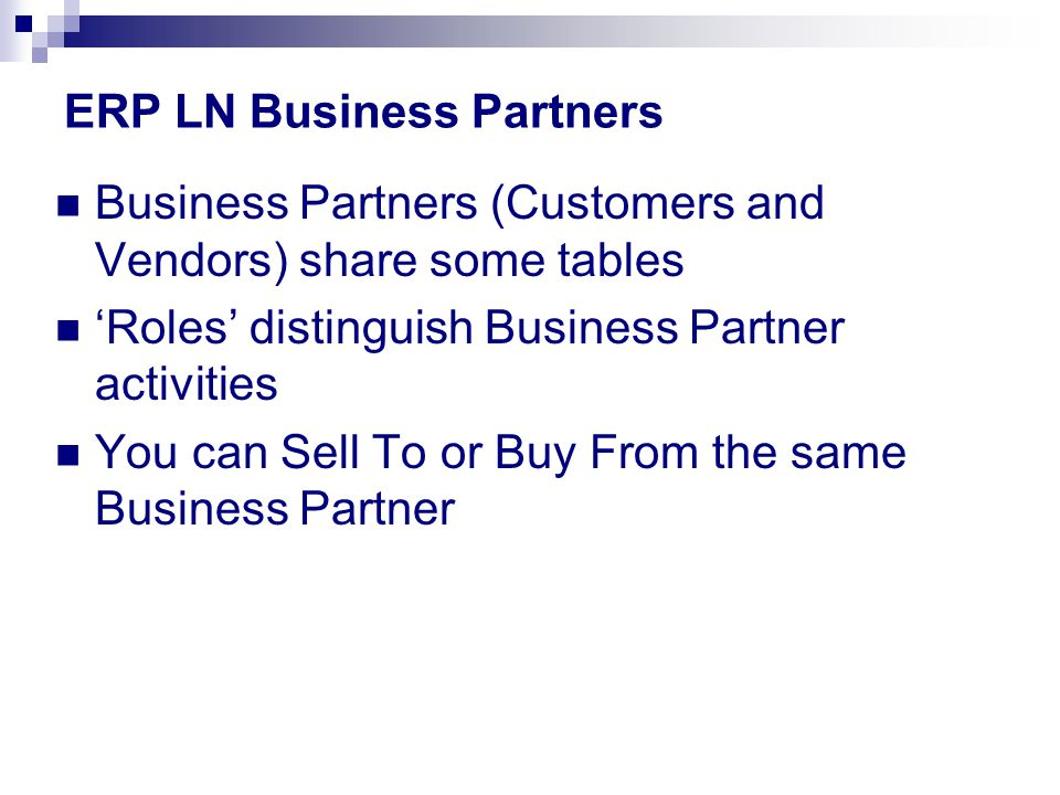 Business Partners (Customers and Vendors) share some tables 'Roles' distinguish Business Partner activities You can Sell To or Buy From the same Busin