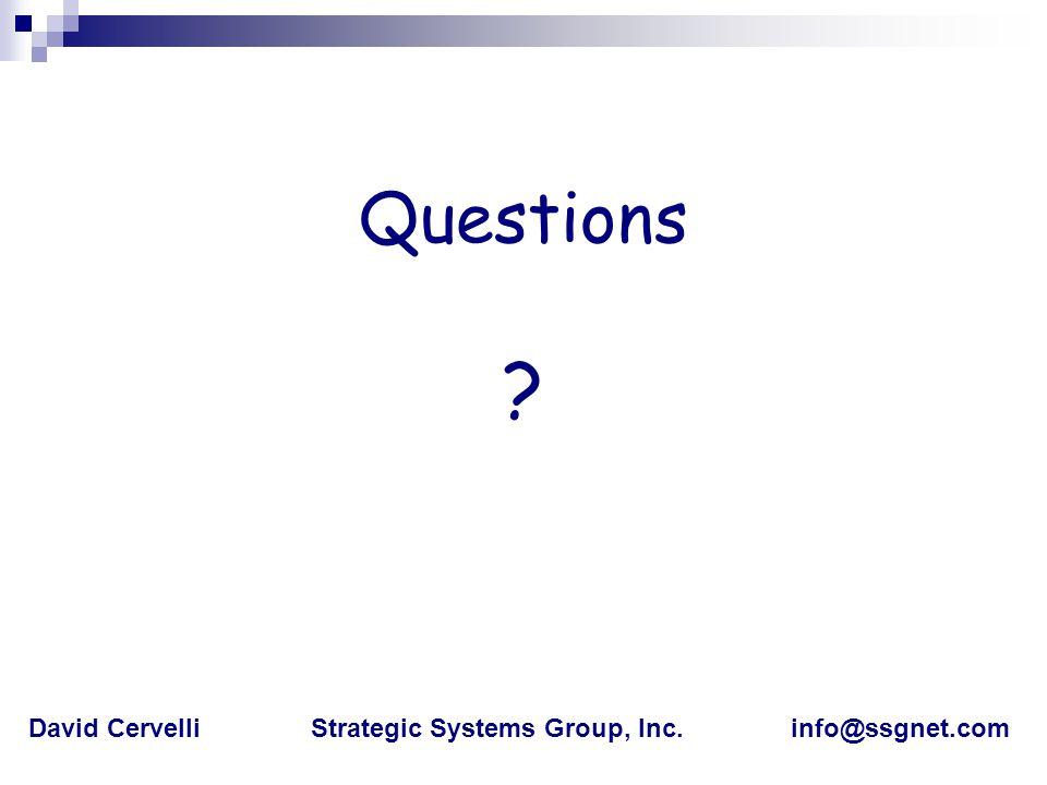 Questions David Cervelli Strategic Systems Group, Inc. info@ssgnet.com
