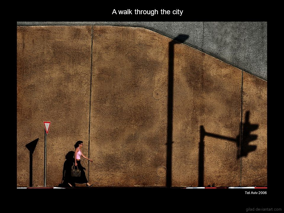 gilad.deviantart.com A walk through the city Tel Aviv 2006