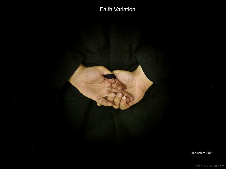 gilad.deviantart.com Faith Variation Jerusalem 2005