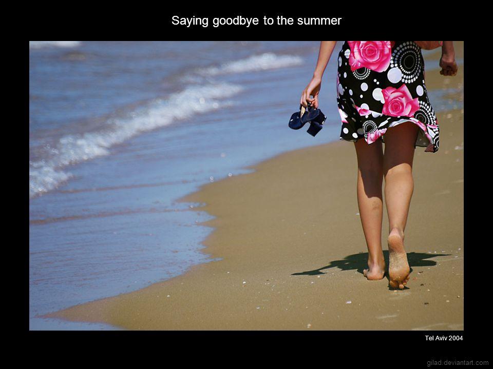 gilad.deviantart.com Saying goodbye to the summer Tel Aviv 2004