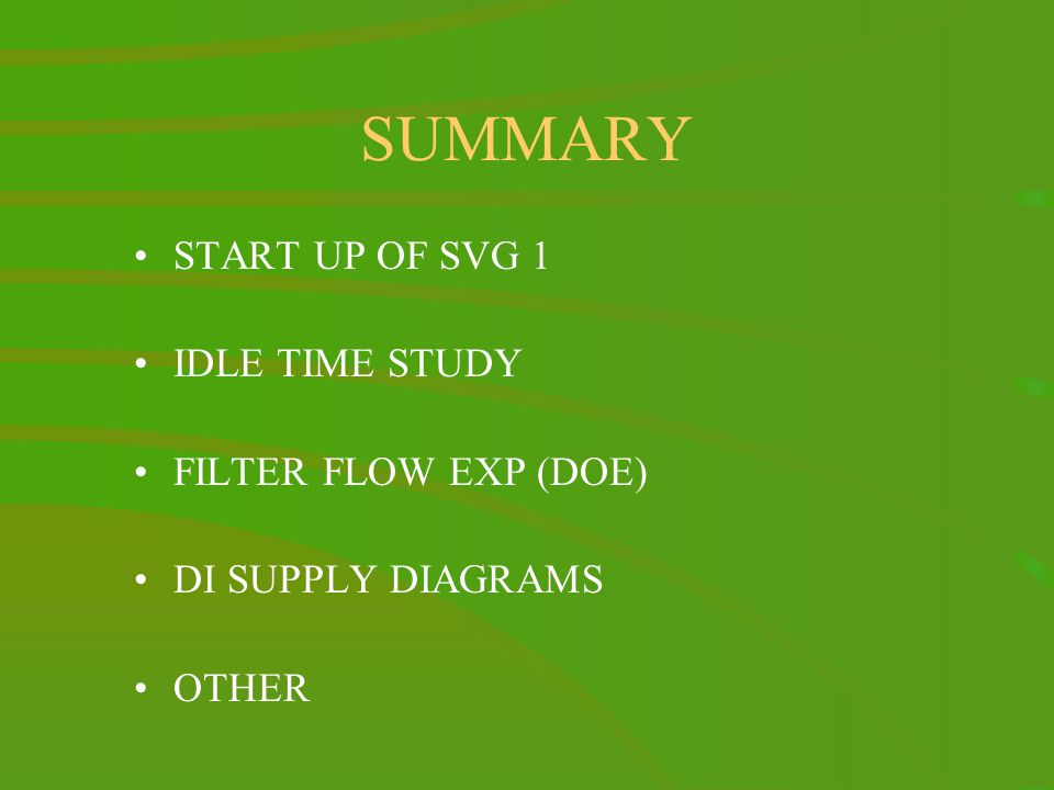 SUMMARY START UP OF SVG 1 IDLE TIME STUDY FILTER FLOW EXP (DOE) DI SUPPLY DIAGRAMS OTHER