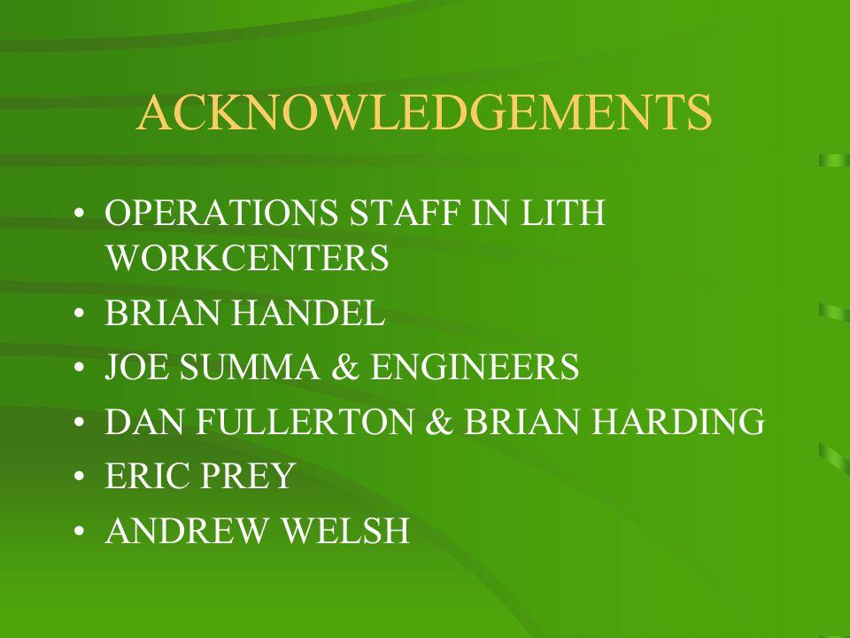 ACKNOWLEDGEMENTS OPERATIONS STAFF IN LITH WORKCENTERS BRIAN HANDEL JOE SUMMA & ENGINEERS DAN FULLERTON & BRIAN HARDING ERIC PREY ANDREW WELSH