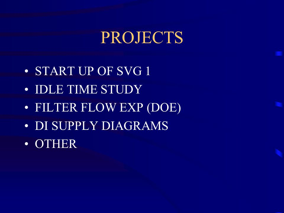 PROJECTS START UP OF SVG 1 IDLE TIME STUDY FILTER FLOW EXP (DOE) DI SUPPLY DIAGRAMS OTHER