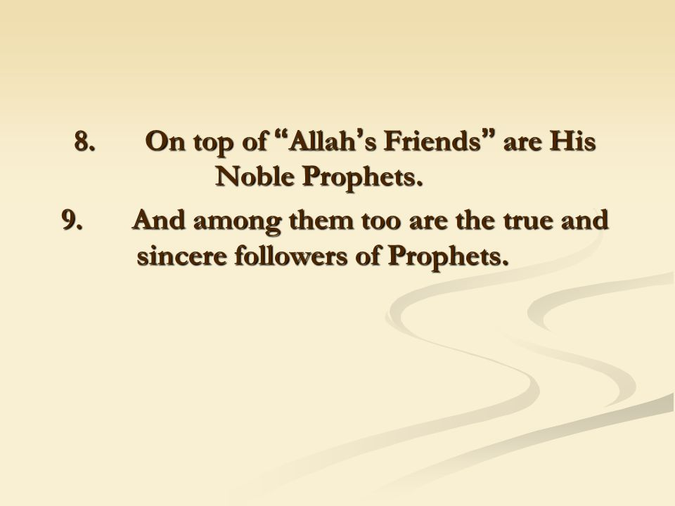 8. On top of Allah ' s Friends are His Noble Prophets.