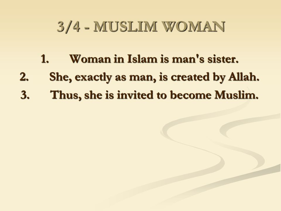 3/4 - MUSLIM WOMAN 1. Woman in Islam is man s sister.